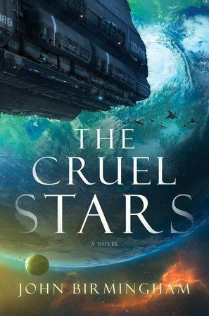 The Cruel Stars by John Birmingham