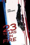 23 Years on Fire by Joel Shepherd